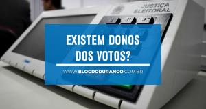 Durango Duarte - Existem donos dos votos?