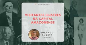 Durango Duarte - Visitantes ilustres na capital amazonense (Série 1960)