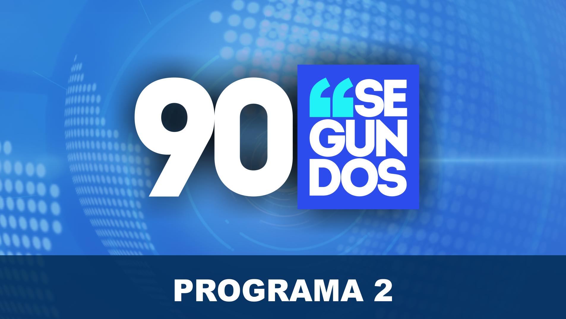 90 Segundos - Programa 2