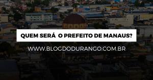 Quem será o Prefeito de Manaus?