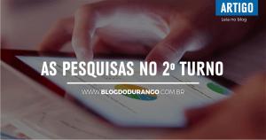Durango Duarte - As pesquisas no segundo turno