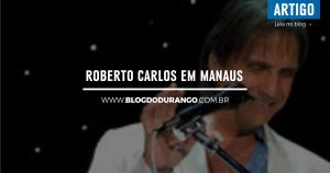 bdd-27-roberto-carlos-em-manaus