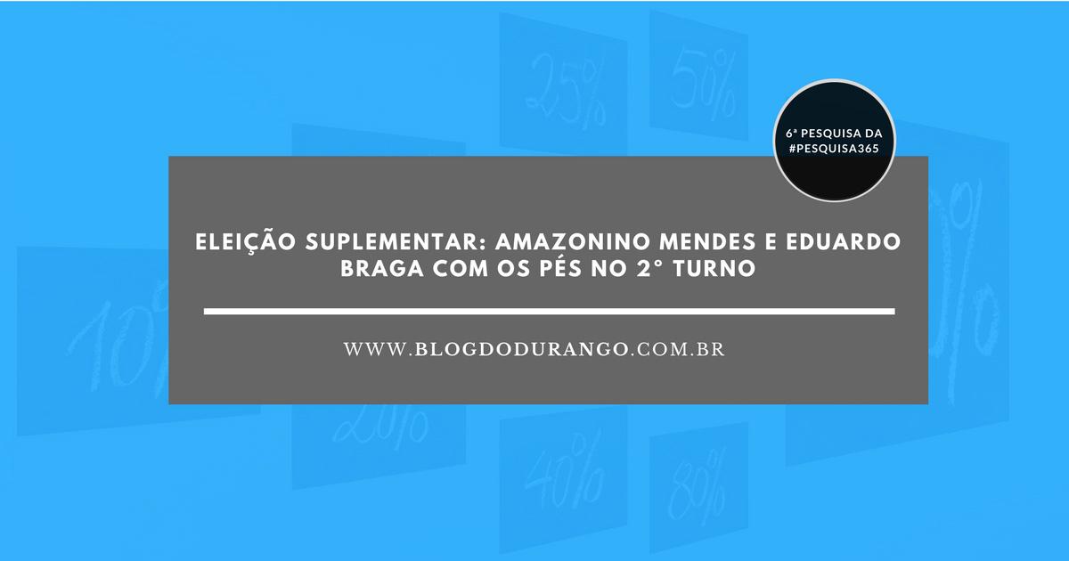 Eleição Suplementar: Amazonino Mendes e Eduardo Braga com os pés no 2º Turno - Durango Duarte