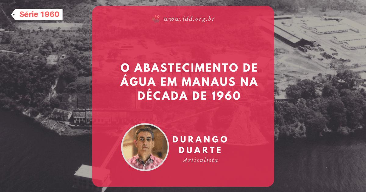 Durango Duarte - O abastecimento de água em Manaus (Série 1960)