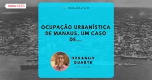 IDD: Ocupação urbanística de Manaus, um caso de... (Série 1960) - Durango Duarte