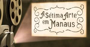 A Sétima Arte em Manaus - Durango Duarte