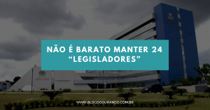 """Blog do Durango - Não é barato manter 24 """"legisladores"""""""